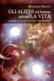Gli Alieni mi hanno Salvato la Vita - Libro