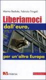 Liberiamoci dall'euro, per un'altra Europa