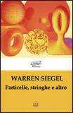 Particelle, Stringhe e Altro di Warren Siegel