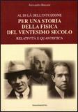 Al di là dell'Intuizione per una Storia della Fisica del Ventesimo Secolo di Alessandro Braccesi