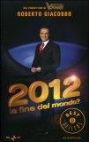 2012 La Fine del Mondo ? di Roberto Giacobbo