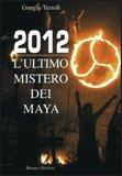 2012 - L'Ultimo Mistero dei Maya di Giorgio Terzoli