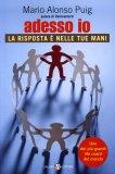 Adesso Io - Libro di Mario Alonso Puig