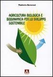 Agricoltura Biologica e Biodinamica per lo Sviluppo Sostenibile di Vladimiro Benvenuti