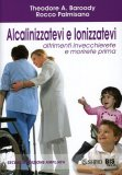 Alcalinizzatevi e Ionizzatevi di Rocco Palmisano, Theodore A. Baroody