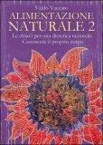 Alimentazione Naturale - Vol. 2 di Valdo Vaccaro