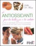 Gli Antiossidanti per la Bellezzza e la Salute di Scilla Di Massa