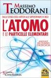 L'Atomo e le Particelle Elementari di Massimo Teodorani