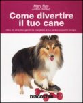 Come Divertire il Tuo Cane di Mary Ray, Justine Harding