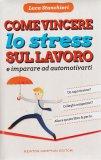 Come Vincere lo Stress sul Lavoro di Luca Stanchieri