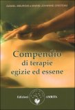 Compendio di Terapie Egizie ed Essene di Marie-Johanne Croteau, Daniel Meurois