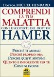Comprendi la tua Malattia con le Scoperte del Dottor Hamer di Michel Henrard
