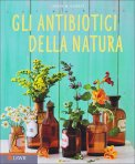 Gli Antibiotici della Natura di Aruna M. Siewert