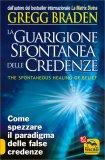 La Guarigione Spontanea delle Credenze di Gregg Braden