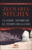 Guerre Atomiche al Tempo degli Dei di Zecharia Sitchin