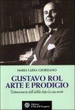 Gustavo Rol - Arte e Prodigio di Maria Luisa Giordano