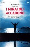 I Miracoli Accadono di Brian Weiss, Amy E. Weiss