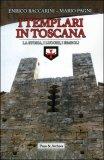I Templari in Toscana di Enrico Baccarini, Mario Pagni