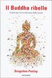 Il Buddha Ribelle di Dzogchen Ponlop Rinpoche