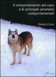 Il Comportamento del Cane e le Principali Anomalie Comportamentali di Orazio Costa