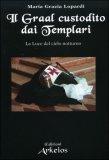 Il Graal Custodito dai Templari di Maria Grazia Lopardi