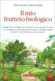 Il mio Frutteto Biologico di Enrico Accorsi, Francesco Beldì