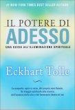 Il Potere di Adesso - Una Guida all'Illuminazione Spirituale - Libro di Eckhart Tolle