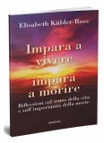Impara a Vivere Impara a Morire di Elisabeth Kubler-Ross