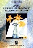 L'uomo si Esprime nel Linguaggio nel Riso e nel Pianto - Libro di Rudolf Steiner