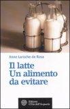 Il Latte. Un Alimento da Evitare di Anne Laroche De Rosa