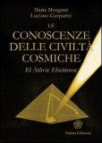 Le Conoscenze delle Civiltà Cosmiche di Maria Morganti, Luciano Gasparini