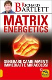 Matrix Energetics di Richard Bartlett