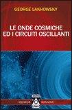 Le Onde Cosmiche ed i Circuiti Oscillanti di Georges Lakhovsky