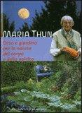 Orto e Giardino per la Salute del Corpo e dello Spirito di Maria Thun