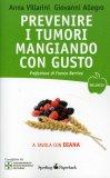Prevenire i Tumori Mangiando con Gusto di Anna Villarini, Giovanni Allegro