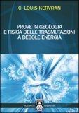 Prove in Geologia e Fisica delle Trasmutazioni a Debole Energia di C. Louis Kervran