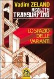 Reality Transurfing - Lo Spazio delle Varianti - Vol 1 di Vadim Zeland