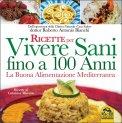 Ricette per vivere Sani fino a 100 anni di Roberto Antonio Bianchi