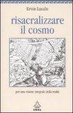 Risacralizzare il Cosmo di Ervin Laszlo