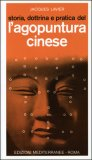 Storia, Dottrina e Pratica dell'Agopuntura Cinese di Jacques Lavier