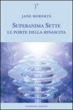 Superanima Sette - Le porte della rinascita di Jane Roberts