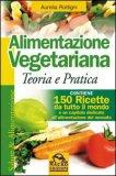 Alimentazione Vegetariana - Teoria e Pratica di Aurelia Rottigni