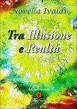 Tra Illusione e Realtà - Libro di Ivaldi Novella