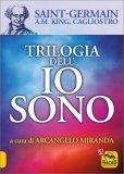 Trilogia dell'Io Sono di Conte Di Saint Germain, Arcangelo Miranda, A. M. King