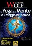 Lo Yoga della Mente e il Viaggio nel Tempo di Fred Alan Wolf
