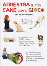 Addestra il tuo Cane con il Gioco - Libro