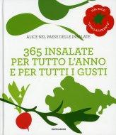 Alice nel Paese delle Insalate - 365 Insalate per Tutto l'Anno e per Tutti i Gusti