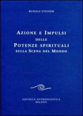 Azione e Impulsi delle Potenze Spirituali sulla Scena del Mondo