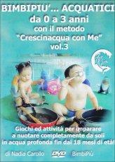 Bimbipiù...Acquatici da 0 a 3 Anni con il Metodo Crescinacqua con Me - Vol.3