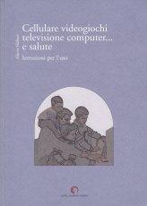 Cellulare Videogiochi Televisione Computer... e Salute